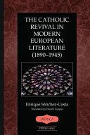 The Catholic Revival in Modern European Literature  1890 1945  PDF