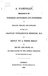 A Pamphlet, Dedicated to the Noblemen, Gentlemen and Sportsmen, of England, Ireland, and Scotland, in Reply to a Prize Essay by the Rev. John Styles on the Claims of the Animal Creation to the Humanity of Man