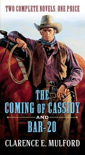 The Coming of Cassidy and Bar-20: Two Complete Hopalong Cassidy Novels