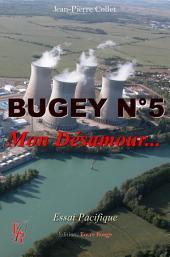 Bugey n°5, Mon Désamour: Essai pacifique