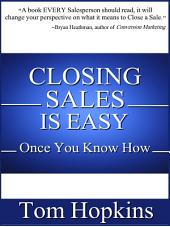 Closing Sales is Easy: Once You Know How