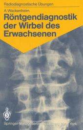 Röntgendiagnostik der Wirbel des Erwachsenen: 125 diagnostische Übungen für Studenten und praktische Radiologen