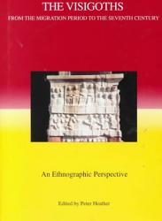 The Visigoths From The Migration Period To The Seventh Century Book PDF