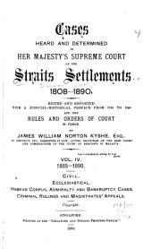 Cases Heard and Determined in Her Majesty's Supreme Court of the Straits Settlements 1808-1890: 1885-1890, civil, ecclesiastical, habeas corpus, adminralty and bankruptcy cases, criminal rulings and magistrates' appeals