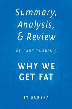 Summary, Analysis & Review of Gary Taubes's Why We Get Fat by Eureka