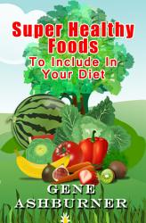 Super Healthy Foods To Include In Your Diet Book PDF