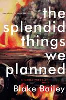 The Splendid Things We Planned  A Family Portrait PDF