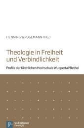 Theologie in Freiheit und Verbindlichkeit: Profile der Kirchlichen Hochschule Wuppertal / Bethel
