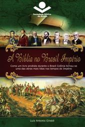 A Bíblia no Brasil Império: Como um livro proibido durante o Brasil Colônia tornou-se uma das obras mais lidas nos tempos do Império