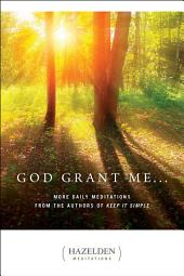 God Grant Me: More Daily Meditations from the Authors of Keep It Simple