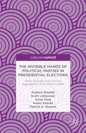 The Invisible Hands of Political Parties in Presidential Elections: Party Activists and Political Aggregation from 2004 to 2012