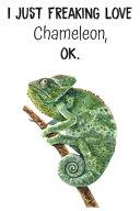 I Just Freaking Love Chameleon OK