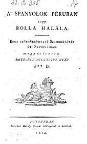 A spanyolok Peruban vagy Rolla hatala. Szomorujatek 5 felv. Magyaritotta F. D. (Die Spanier in Peru oder Rolla's Tod.) hung