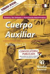 Cuerpo Auxiliar. Subgrupo C2. Temario y Test Volumen 1. Organización Administrativa I