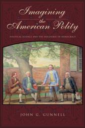 Imagining the American Polity: Political Science and the Discourse of Democracy