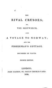 The Rival Crusoes, Or, The Shipwreck: Also, A Voyage to Norway ; and the Fisherman's Cottage : Founded on Facts