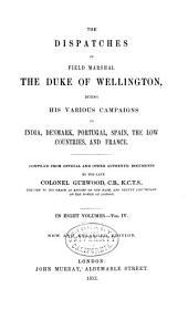 The Dispatches of Field Marshal the Duke of Wellington, K. G.: During His Various Campaigns in India, Denmark, Portugal, Spain, the Low Countries, and France from 1799 to 1818, Volume 4