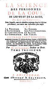 La Science Des Personnes De La Cour, De L'Epée Et De La Robe: Dans laquelle ... on trouve une Instruction plus ample Sur La Religion, Volume3