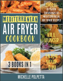 Mediterranean Air Fryer Cookbook [3 IN 1]: Choose Between Thousands of Mediterranean Air Fryer Recipes, Kill Hunger and Enjoy Your Day