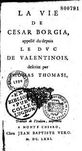 La Vie de Cesar Borgia, appellé depuis le duc de Valentinois, descrite par Thomas Thomasi [par ou avec des add. de G. Leti. Trad. C. Freschot]. Traduit de l'Italien