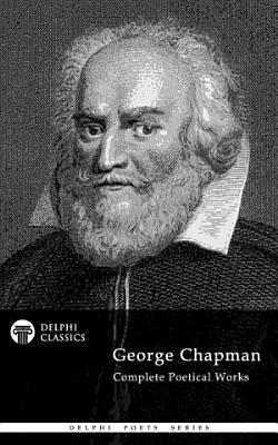 Delphi Complete Poetry of George Chapman  Illustrated  PDF