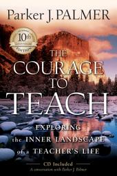 The Courage to Teach: Exploring the Inner Landscape of a Teacher's Life, Edition 2