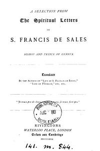 A selection from the spiritual letters of s  Francis de Sales  tr  by the author of  Life of s  Francis de Sales   PDF