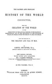 The Sacred and Profane History of the World Connected: From the Creation of the World to the Dissolution of the Assyrian Empire at the Death of Sardanapalus, and to the Declensions of the Kingdoms of Judah and Israel Under the Reigns of Ahaz and Pekah; with the Treatise on the Creation and Fall of Man, Volume 2