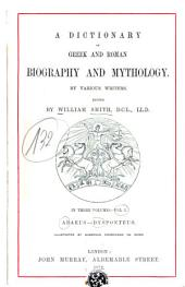 Dictionary of Greek and Roman Biography and Mythology by Various Writers: Volume 1