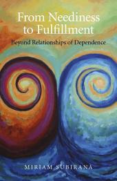 From Neediness to Fulfillment: Beyond Relationships of Dependence