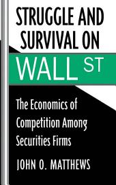 Struggle and Survival on Wall Street: The Economics of Competition among Securities Firms