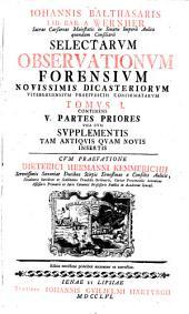 Selectae observationes forenses: Continens V. partes priores una cum supplementis tam antiquis quam novis insertis, Volume 1