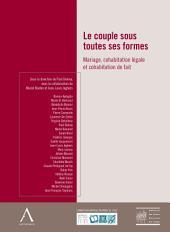 Le couple sous toutes ses formes: Mariage - Cohabitation légale - Cohabitation de fait (Droit belge)