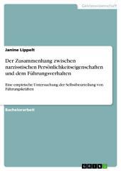 Der Zusammenhang zwischen narzisstischen Persönlichkeitseigenschaften und dem Führungsverhalten: Eine empirische Untersuchung der Selbstbeurteilung von Führungskräften