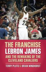 The Franchise  LeBron James and the Remaking of the Cleveland Cavaliers PDF
