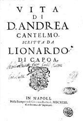 Vita di Andrea Cantelmo. Scritta da Lionardo Di Capoa