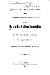 Report of the Proceedings of the ... Annual Convention of the Master Car Builders' Association: Volume 15
