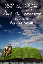 Wild & Wishful, Dark & Dreaming: The Worlds of Alethea Kontis