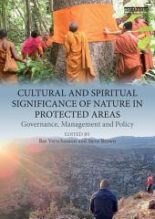 Cultural and Spiritual Significance of Nature in Protected Areas: Governance, Management and Policy