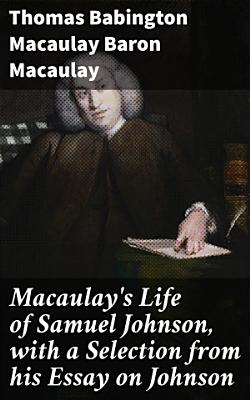 Macaulay s Life of Samuel Johnson  with a Selection from his Essay on Johnson