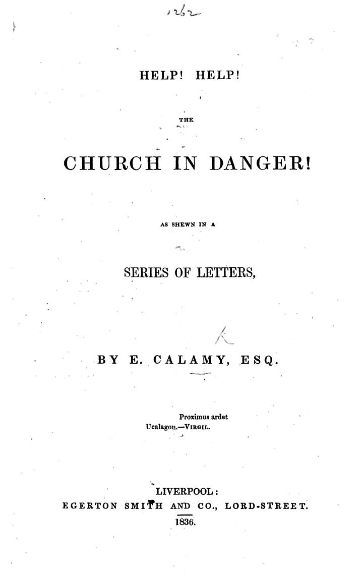 Help! Help! The Church in Danger! as shewn in a series of letters. [An attack on the Church of England.]