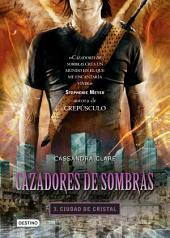 Cazadores de sombras 3. Ciudad de cristal. (Edición mexicana): Saga Cazadores de sombras