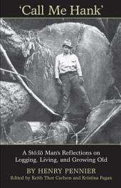 Call Me Hank: A Stó:lõ Man's Reflections on Logging, Living, and Growing Old
