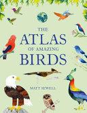 The Atlas of Amazing Birds