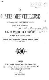 La Chatte Merveilleuse: opéra comique en trois actes et en huit tableaux. Par MM. Dumanoir et D'Ennery