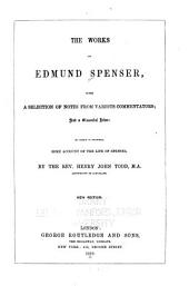 The Works of Edmund Spenser: With a Selection of Notes from Various Commentators; and a Glossarial Index: to which is Prefixed, Some Account of the Life of Spenser