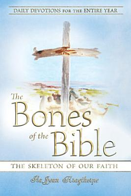 The Bones of the Bible : The Skeleton of Our Faith