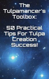 The Tulpamancer's Toolbox: 50 Practical Tips For Tulpa Creation Success!