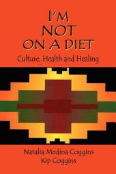 I'm Not on a Diet: Culture, Health and Healing