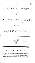 A Short Account Of God S Dealings With Mr John Haime With A Short Account Of His Death By George Story  Book PDF